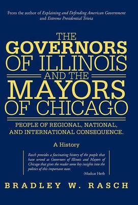 The Governors of Illinois and the Mayors of Chicago: People of Regional, National, and International Consequence (Hardback)