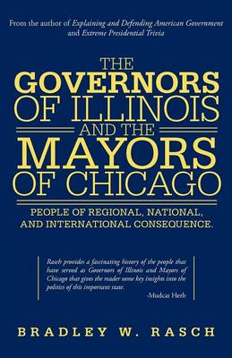 The Governors of Illinois and the Mayors of Chicago: People of Regional, National, and International Consequence (Paperback)