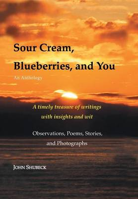 Sour Cream, Blueberries, and You: An Anthology (Hardback)