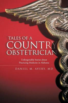 Tales of a Country Obstetrician: Unforgettable Stories about Practicing Medicine in Alabama (Paperback)