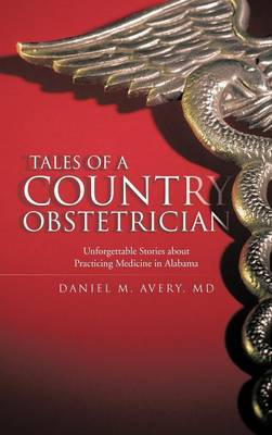 Tales of a Country Obstetrician: Unforgettable Stories about Practicing Medicine in Alabama (Hardback)