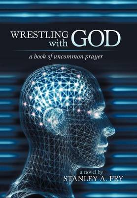 Wrestling with God: A Book of Uncommon Prayer (Hardback)