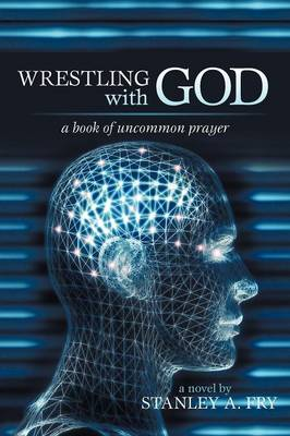 Wrestling with God: A Book of Uncommon Prayer (Paperback)