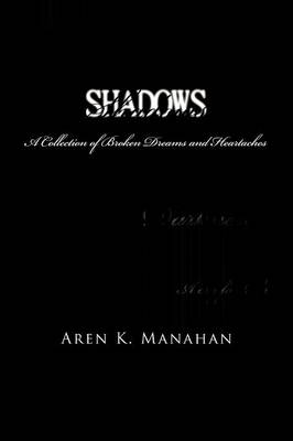 Shadows: A Collection of Broken Dreams and Heartaches (Paperback)