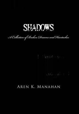 Shadows: A Collection of Broken Dreams and Heartaches (Hardback)