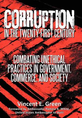 Corruption in the Twenty-First Century: Combating Unethical Practices in Government, Commerce, and Society (Hardback)