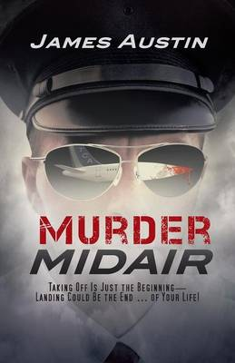 Murder Midair: Taking Off Is Just the Beginning-Landing Could Be the End ... of Your Life! (Paperback)