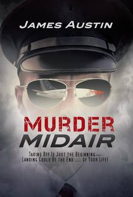 Murder Midair: Taking Off Is Just the Beginning-Landing Could Be the End ... of Your Life! (Hardback)