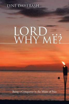 Lord ... Why Me?: Being a Conqueror in the Midst of Pain (Paperback)