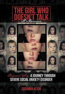 The Girl Who Doesn't Talk: Beyond Shy: A Journey Through Severe Social Anxiety Disorder (Hardback)