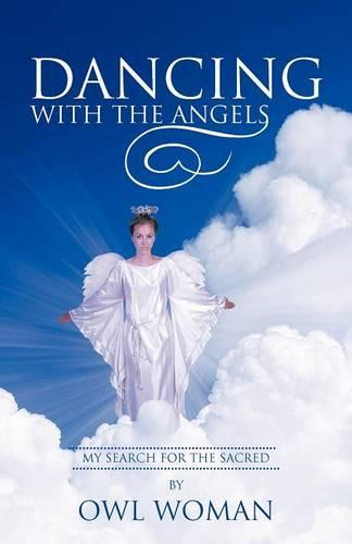 Dancing with the Angels: My Search for the Sacred (Paperback)