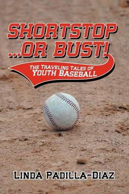 Shortstop ... or Bust!: The Traveling Tales of Youth Baseball (Paperback)