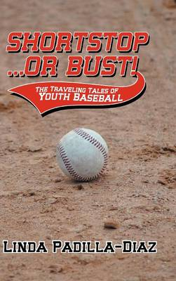 Shortstop ... or Bust!: The Traveling Tales of Youth Baseball (Hardback)
