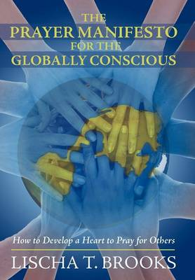 The Prayer Manifesto for the Globally Conscious: How to Develop a Heart to Pray for Others (Hardback)