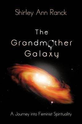 The Grandmother Galaxy: A Journey Into Feminist Spirituality (Paperback)