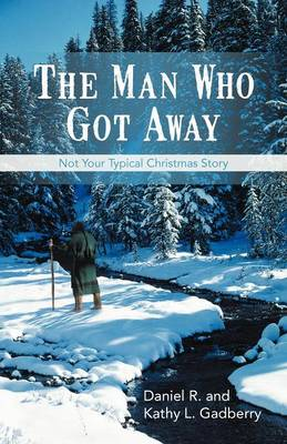The Man Who Got Away: Not Your Typical Christmas Story (Paperback)