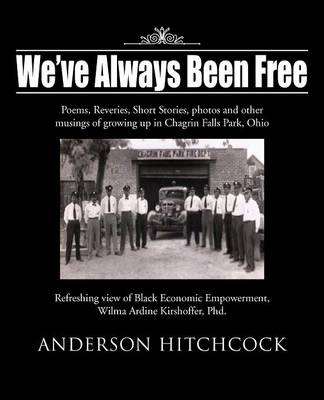 We've Always Been Free: Poems, Reveries, Short Stories, Photos and Other Musings of Growing Up in Chagrin Falls Park, Ohio (Paperback)