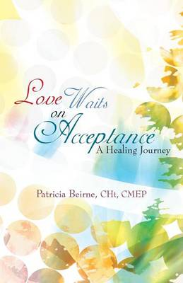 Love Waits on Acceptance: A Healing Journey (Paperback)