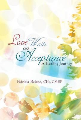 Love Waits on Acceptance: A Healing Journey (Hardback)