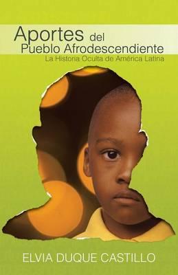 Aportes del Pueblo Afrodescendiente: La Historia Oculta de America Latina (Paperback)