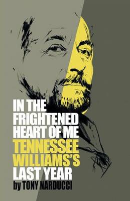 In the Frightened Heart of Me: Tennessee Williams's Last Year (Paperback)
