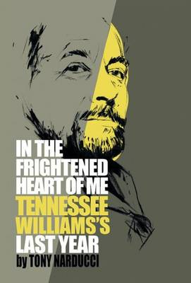 In the Frightened Heart of Me: Tennessee Williams's Last Year (Hardback)