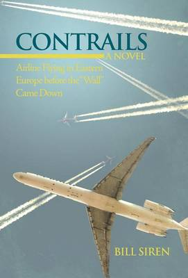 Contrails: Airline Flying in Eastern Europe Before the Wall Came Down (Hardback)
