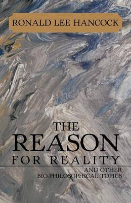 The Reason for Reality: And Other Bio-Philosophical Topics (Paperback)