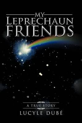 My Leprechaun Friends: A True Story (Paperback)