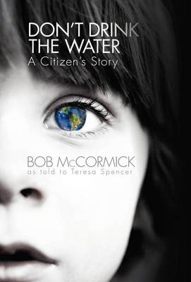 Don't Drink the Water: A Citizen's Story (Hardback)