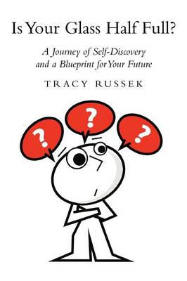 Is Your Glass Half Full?: A Journey of Self-Discovery and a Blueprint for Your Future (Paperback)
