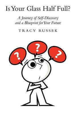 Is Your Glass Half Full?: A Journey of Self-Discovery and a Blueprint for Your Future (Hardback)