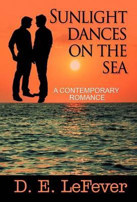 Sunlight Dances on the Sea: A Contemporary Romance (Hardback)