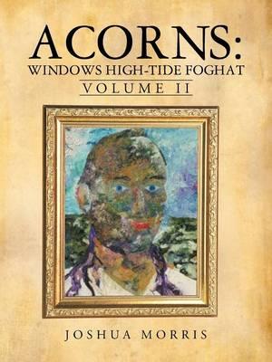 Acorns: Windows High-Tide Foghat: Volume II (Paperback)