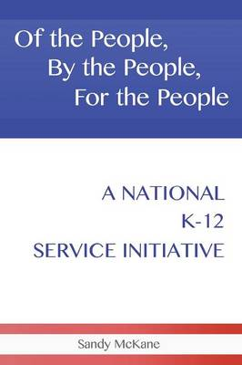 Of the People, by the People, for the People: A National K-12 Service Initiative (Paperback)