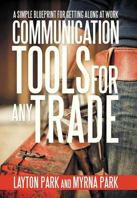 Communication Tools for Any Trade: A Simple Blueprint for Getting Along at Work (Hardback)