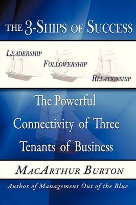 The 3-Ships of Success: The Powerful Connectivity of Three Tenants of Business (Paperback)