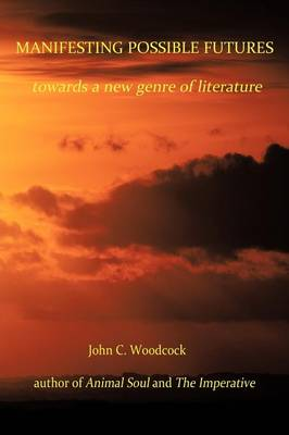 Manifesting Possible Futures: Towards a New Genre of Literature (Paperback)