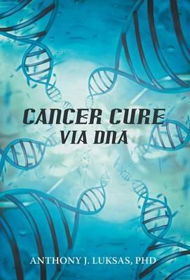 Cancer Cure Via DNA (Hardback)