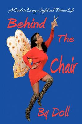 Behind the Chair: A Guide to Living a Joyful and Positive Life (Paperback)