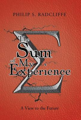 The Sum of My Experience: A View to the Future (Hardback)