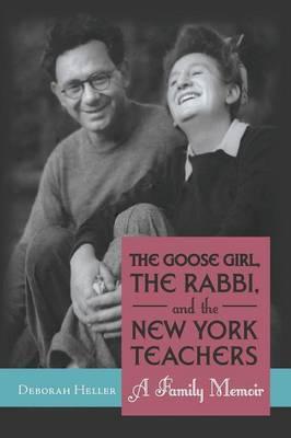 The Goose Girl, the Rabbi, and the New York Teachers: A Family Memoir (Paperback)