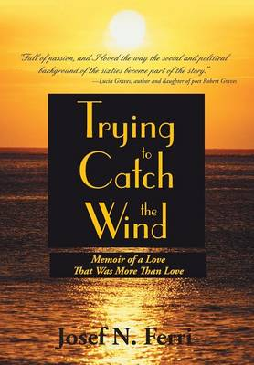 Trying to Catch the Wind: Memoir of a Love That Was More Than Love (Hardback)