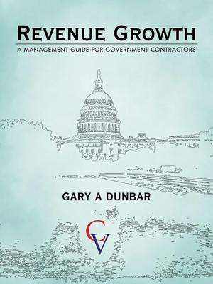 Revenue Growth: A Management Guide for Government Contractors (Paperback)