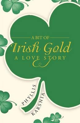 A Bit of Irish Gold: A Love Story (Paperback)