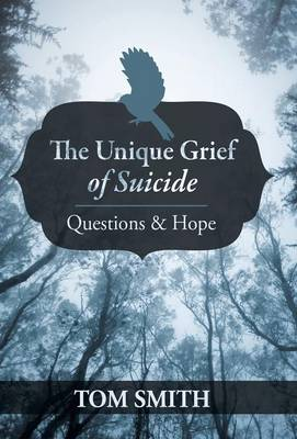 The Unique Grief of Suicide: Questions and Hope (Hardback)