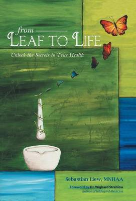From Leaf to Life: Unlock the Secrets to True Health (Hardback)