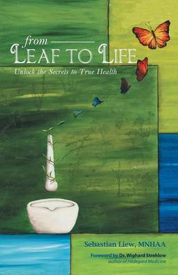 From Leaf to Life: Unlock the Secrets to True Health (Paperback)