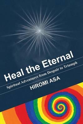 Heal the Eternal: Spiritual Adventures from Despair to Triumph (Paperback)