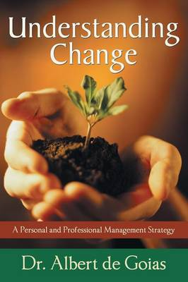 Understanding Change: A Personal and Professional Management Strategy (Paperback)